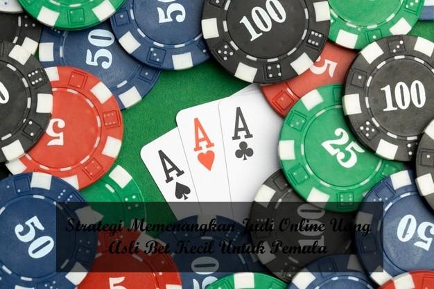 Strategi Memenangkan Judi Online Uang Asli Bet Kecil Untuk Pemula