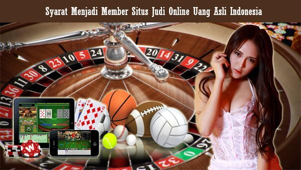 Syarat Menjadi Member Situs Judi Online Uang Asli Indonesia
